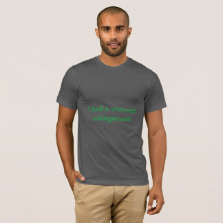 Stomach Enlargement T-Shirt
