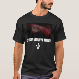 STOMP DOWN THERE! T-Shirt
