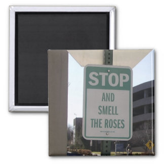 Stop and Smell the Roses Magnet
