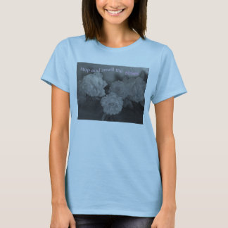 stop and smell the roses T-Shirt