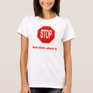 Stop and think about it T-Shirt
