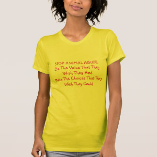 STOP ANIMAL ABUSEBe The Voice That They Wish Th... T-Shirt