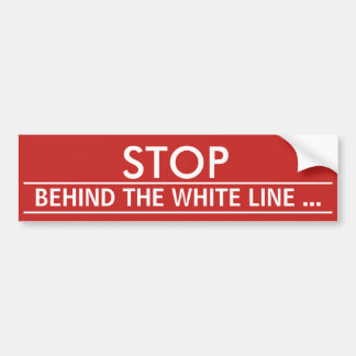 """STOP. BEHIND THE WHITE LINE"" BUMPER STICKER"