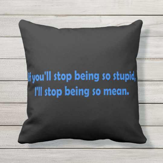 Stop Being Stupid Dark Humour Throw Pillow