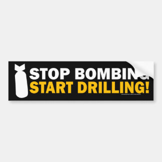 Stop Bombing, Start Drilling! Bumper Sticker