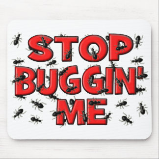 Stop Buggin' Me (Bugs) Mouse Pad