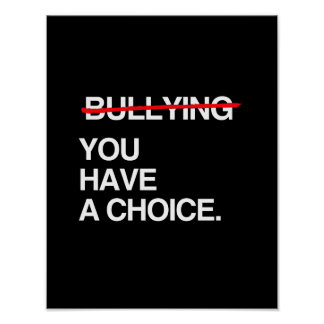 STOP BULLYING YOU HAVE A CHOICE POSTERS