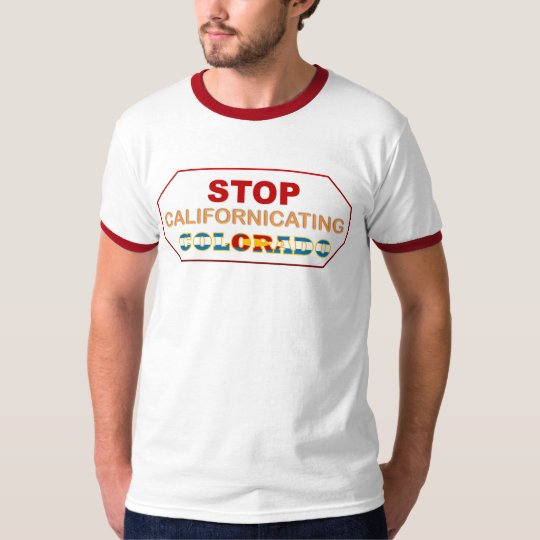 Stop Californicating Colorado t-shirt