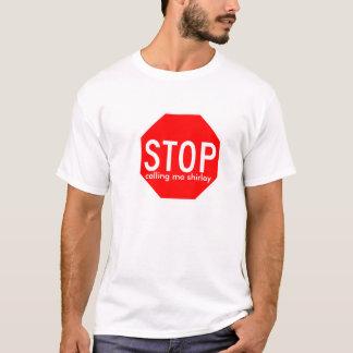 stop, calling me shirley T-Shirt