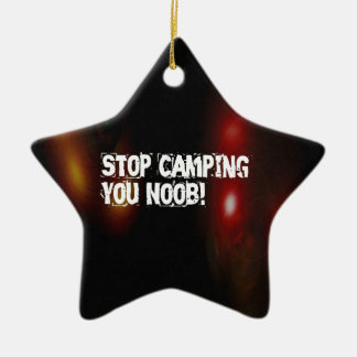 Stop Camping You Noob Ceramic Ornament