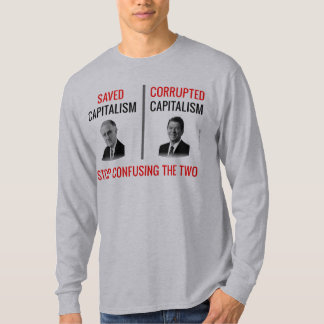 Stop Confusing Who Saved Capitalism T-Shirt