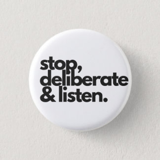 Stop, Deliberate & Listen Badge 1 Inch Round Button