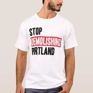 Stop Demolishing Portland - light colors T-Shirt