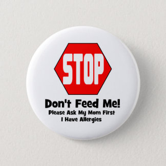 Stop!  Don't Feed Me!  I Have Allergies 2 Inch Round Button