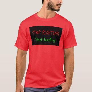 Stop Fighting, Start Feeding T-Shirt