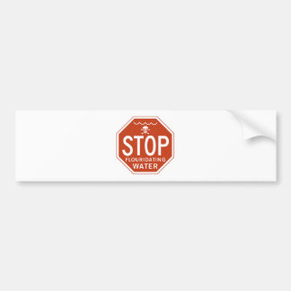 STOP FLUORIDATING WATER -fluoride/activism/protest Bumper Sticker