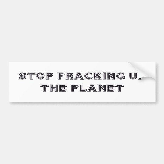 """Stop Fracking"" Bumper Sticker"