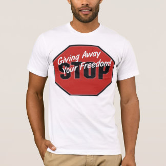 Stop Giving Away All Your Freedom T-Shirt