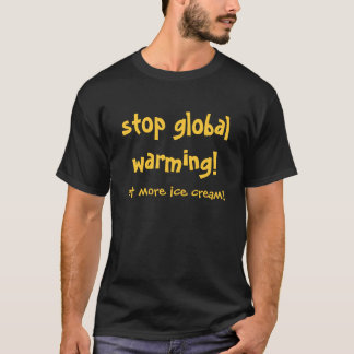 stop global warming! T-Shirt