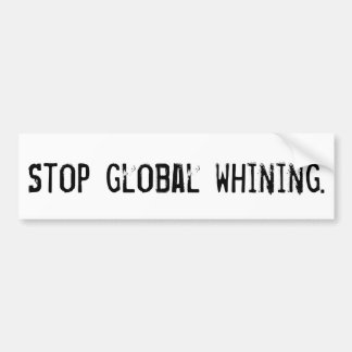 Stop global whining. bumper sticker