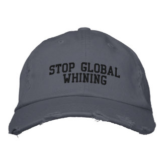 STOP GLOBAL WHINING EMBROIDERED BASEBALL CAP