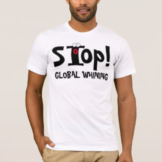 STOP GLOBAL WHINING! - T - Shirt