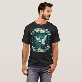 Stop Hands Of Time Go Sky Diving Outdoors Tshirt
