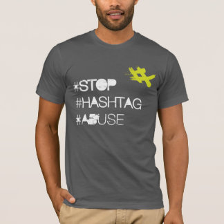 Stop Hashtag Abuse T-Shirt