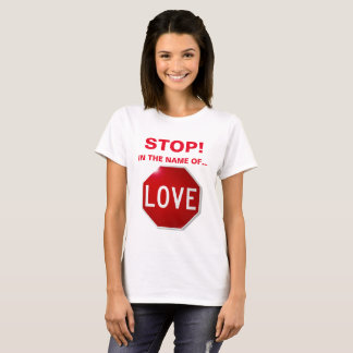 """Stop! In the name of LOVE"" tee shirt"