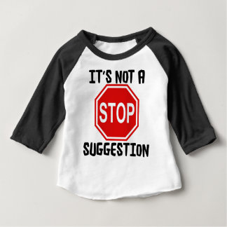 STOP  IS NOT A SUGGESTION BABY T-Shirt