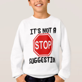 STOP  IS NOT A SUGGESTION SWEATSHIRT
