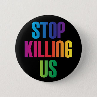 """""""Stop Killing Us"""" LGBT Anti-Violence 2 Inch Round Button"""