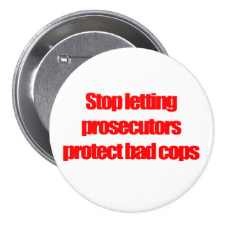 Stop letting prosecutors protect bad cops 3 inch round button