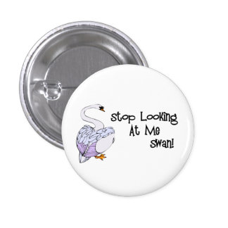 Stop Looking At Me Swan 1 Inch Round Button