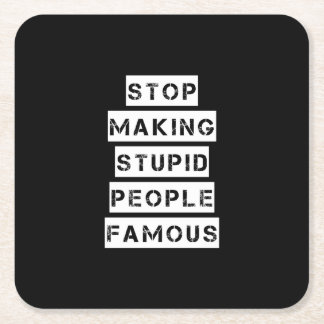 Stop Making Stupid People Famous Square Paper Coaster