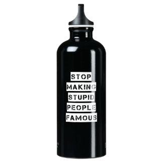 Stop Making Stupid People Famous Water Bottle