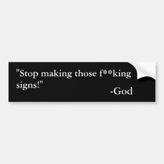"""""""Stop making those f**king signs!"""", -God Bumper Sticker"""