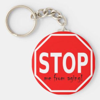 STOP me from aging! Basic Round Button Keychain