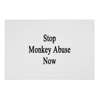 Stop Monkey Abuse Now Poster