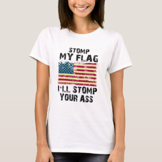 stop my flag i will stomp your T-Shirt