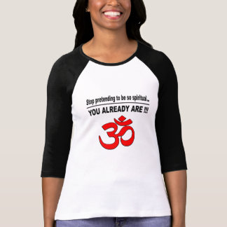 Stop pretending to be so spiritual...(LOVE) T-Shirt