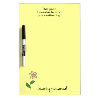 Stop Procrastinating Funny New Years Resolution Dry Erase Board