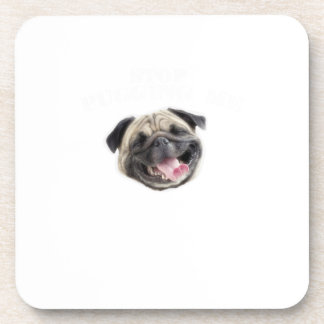 Stop Pugging Me Pug Funny Dog Gifts Coaster