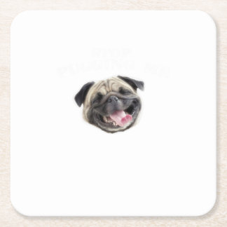 Stop Pugging Me Pug Funny Dog Gifts Square Paper Coaster