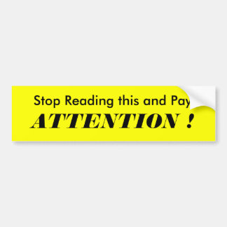 Stop Reading this and Pay, ATTENTION ! Bumper Sticker