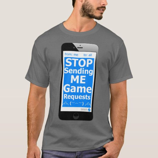 Stop sending me game requests T-Shirt