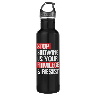 Stop Showing Us Your Privilege and Resist --  whit 710 Ml Water Bottle