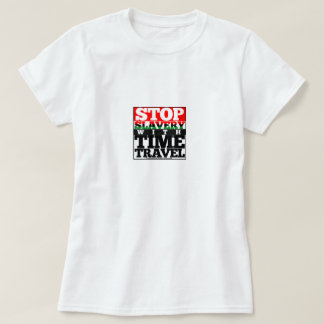 Stop Slavery with Time Travel Women's T-Shirt