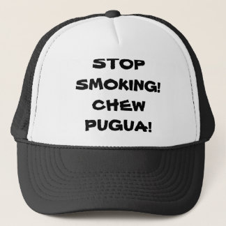 STOP SMOKING, CHEW PUGUA! TRUCKER HAT