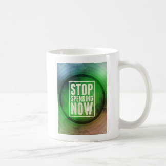 Stop Spending Now Coffee Mug